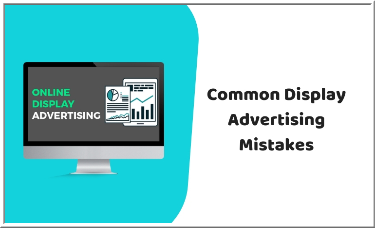 5 Display Advertising Mistakes You Should Avoid for Ideal Campaign