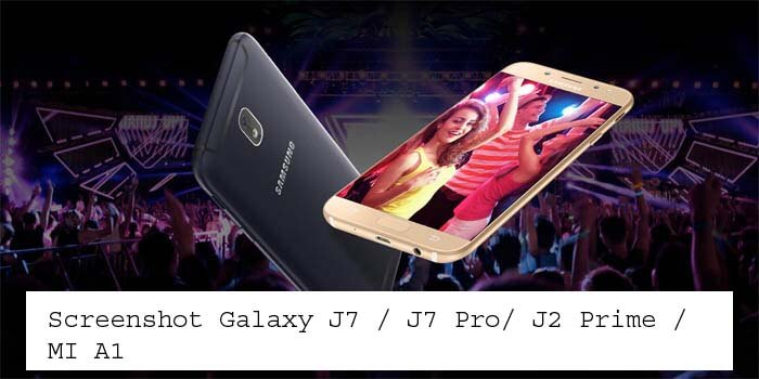 9 Ways to Take Screenshot on Galaxy J7 / J7 Pro/ J2 / MI A1