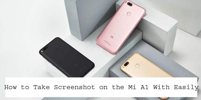 How to Take Screenshot on the Mi A1 With Easily