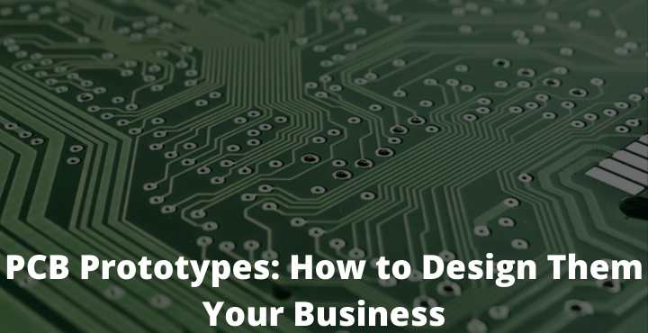 PCB Prototypes How to Design Them Your Business