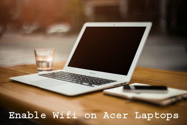 5 Best Ways To Enable Wifi on Acer Laptops
