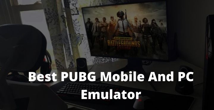 Best PUBG Mobile And PC Emulator Recommendations