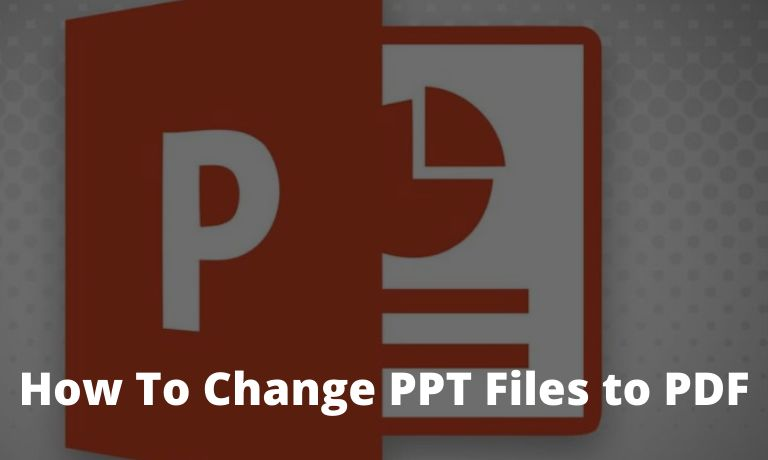 How To Change PPT Files to PDF