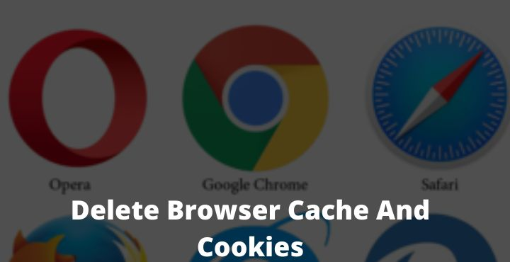 How To Delete Browser Cache And Cookies