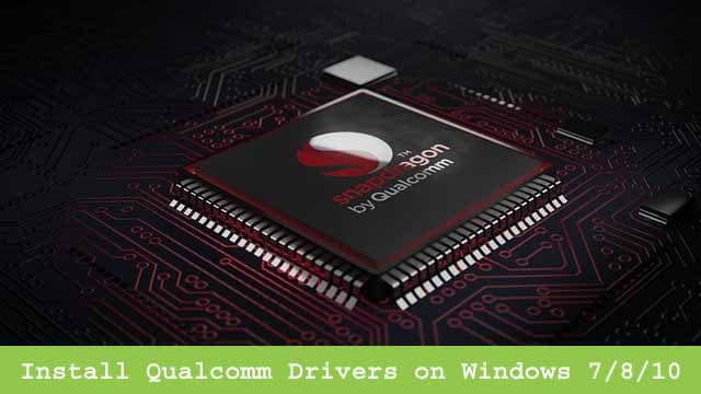 How To Install Qualcomm Drivers on Windows 7810