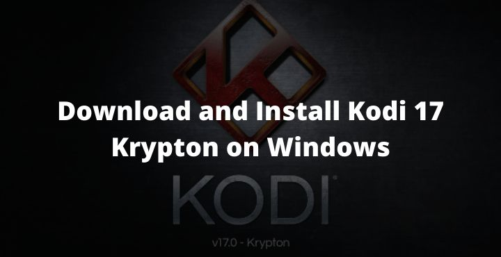 How to Download and Install Kodi 17 Krypton on Windows