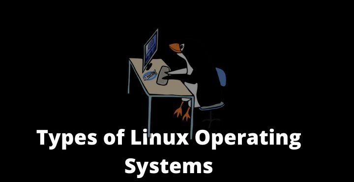 Types of Linux Operating Systems and Its Strengths