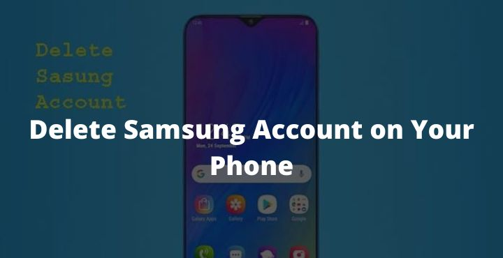 How To Delete Samsung Account on Your Phone