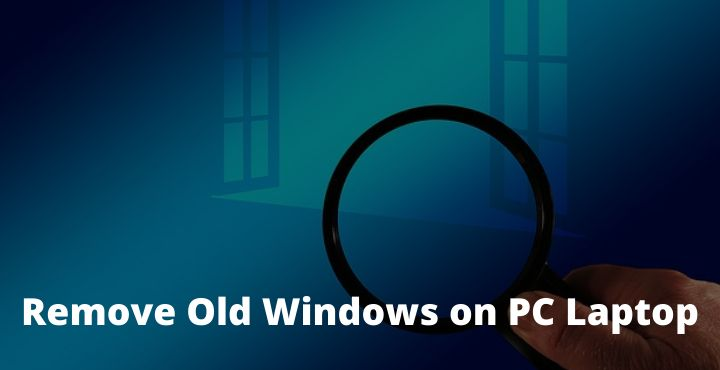 Best 3 Ways To Remove Old Windows on PC Laptop