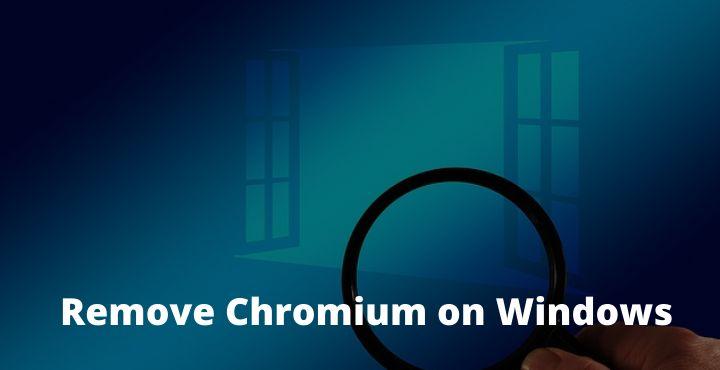 How to Remove Chromium on Windows