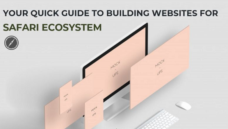 Your Quick Guide To Building Websites For Safari Ecosystem