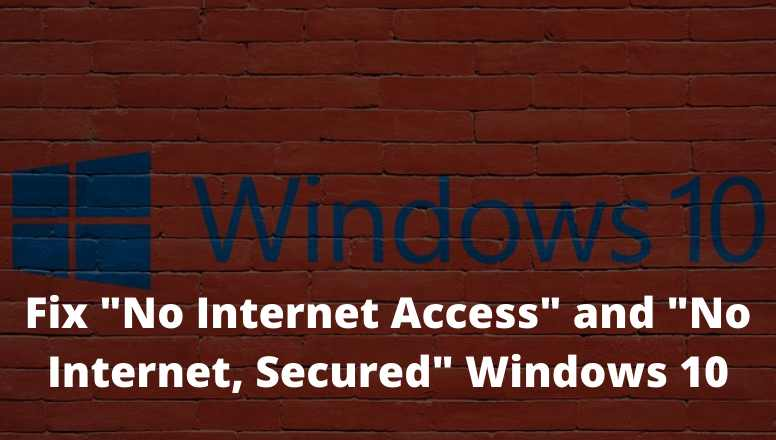 "Fix ""No Internet Access"" and ""No Internet Secured"" Windows 10"