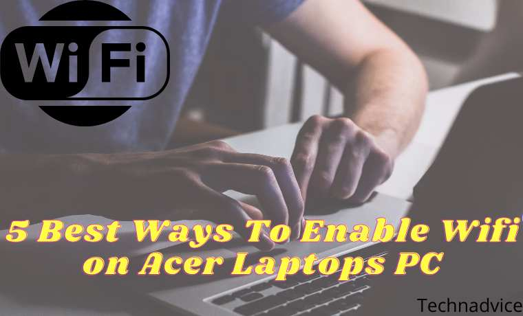 5 Best Ways To Enable Wifi on Acer Laptops PC