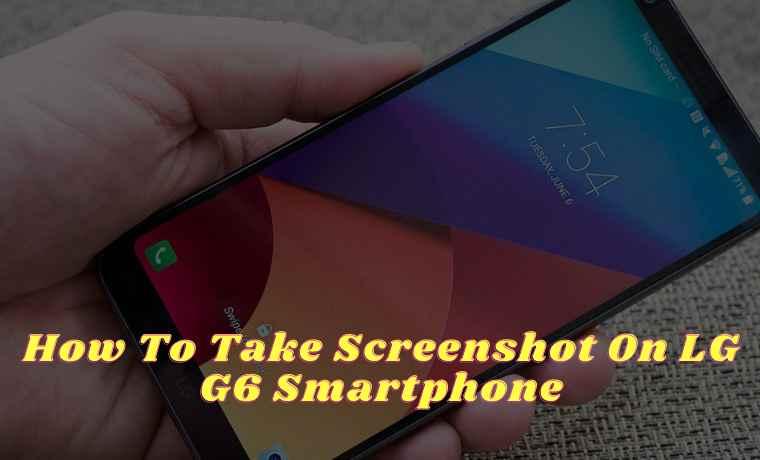 How To Take Screenshot On LG G6 Smartphone