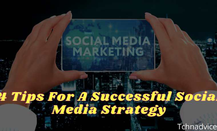 4 Tips For A Successful Social Media Strategy