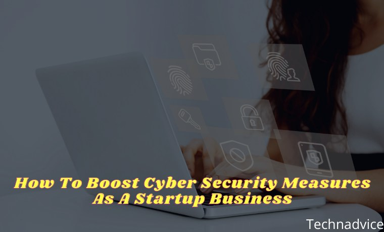 How To Boost Cyber Security Measures As A Startup Business